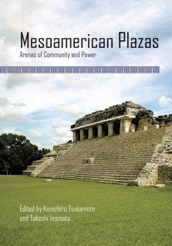 Mesoamerican Plazas: Arenas of Community and Power (Hardback)