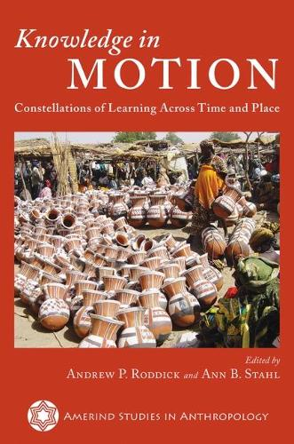 Knowledge in Motion: Constellations of Learning Across Time and Place - Amerind Studies in Anthropology (Hardback)