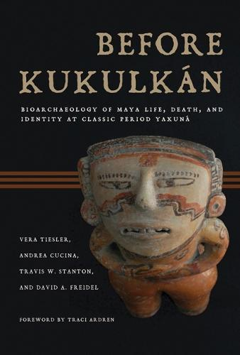 Before Kukulkan: Bioarchaeology of Maya Life, Death, and Identity at Classic Period Yaxuna (Hardback)