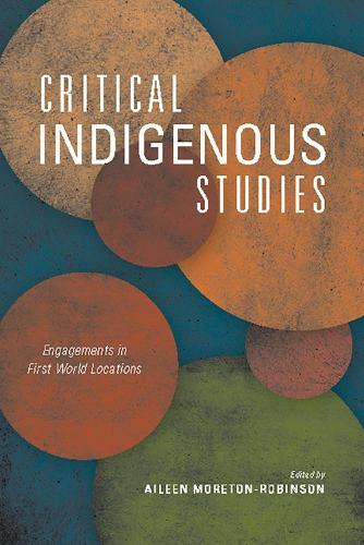 Critical Indigenous Studies: Engagements in First World Locations - Critical Issues in Indigenous Studies (Paperback)