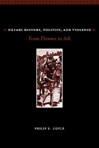 Nayari History, Politics, and Violence: From Flowers to Ash (Paperback)