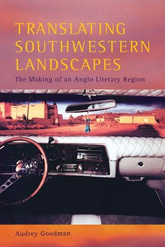 Translating Southwestern Landscapes: The Making of an Anglo Literary Region (Paperback)