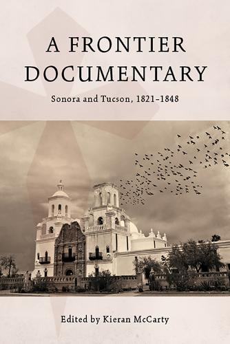 A Frontier Documentary: Sonora and Tucson, 1821-1848 (Paperback)