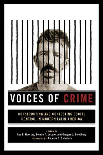 Voices of Crime: Constructing and Contesting Social Control in Modern Latin America (Hardback)