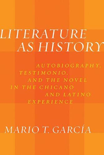 Literature as History: Autobiography, Testimonio, and the Novel in the Chicano and Latino Experience (Hardback)