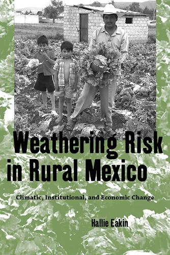 Weathering Risk in Rural Mexico: Climatic, Institutional, and Economic Change (Paperback)