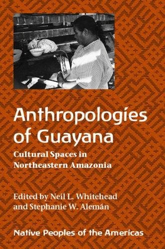 Anthropologies of Guayana: Cultural Spaces in Northeastern Amazonia (Paperback)