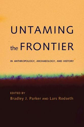Untaming the Frontier in Anthropology, Archaeology, and History (Paperback)