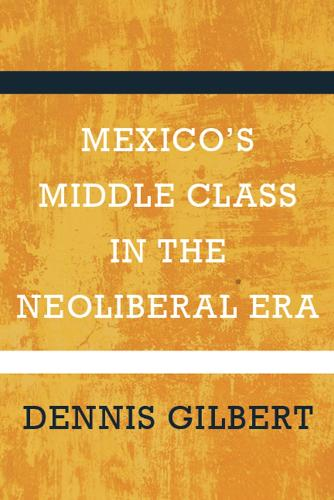 Mexico's Middle Class in the Neoliberal Era (Paperback)