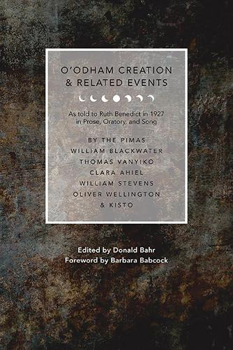 O'odham Creation and Related Events: As Told to Ruth Benedict in 1927 in Prose, Oratory, and Song - Southwest Center Series (Paperback)