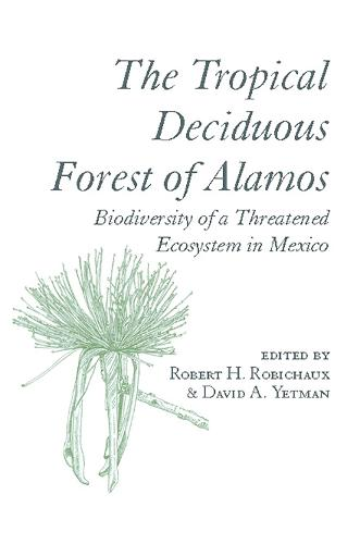 The Tropical Deciduous Forest of Alamos: Biodiversity of a Threatened Ecosystem in Mexico (Paperback)