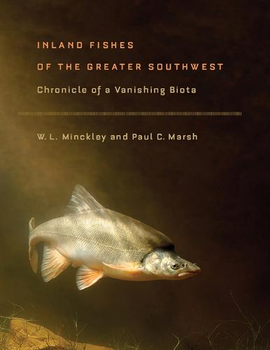 Inland Fishes of the Greater Southwest: Chronicle of a Vanishing Biota (Paperback)