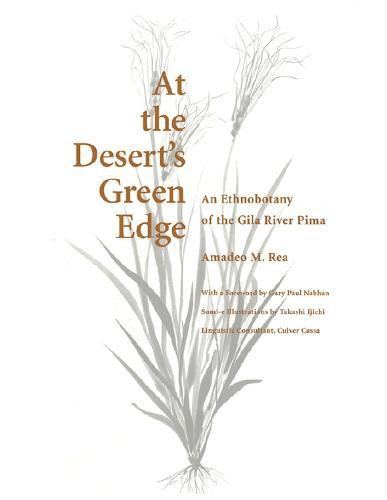 At the Desert's Green Edge: An Ethnobotany of the Gila River Pima (Paperback)