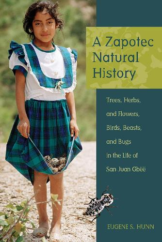 A Zapotec Natural History: Trees, Herbs, and Flowers, Birds, Beasts, and Bugs in the Life of San Juan Gbee (Paperback)
