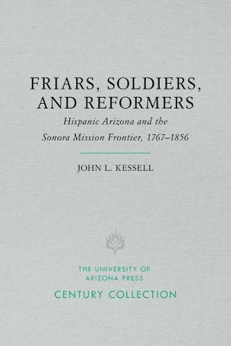 Friars, Soldiers, and Reformers: Hispanic Arizona and the Sonora Mission Frontier, 1767-1856 (Paperback)