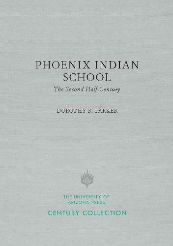 Phoenix Indian School: The Second Half-Century - Century Collection (Paperback)