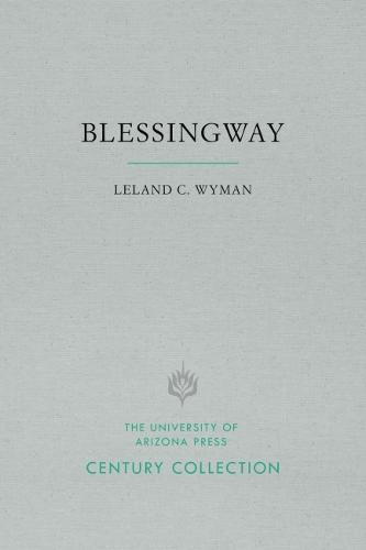 Blessingway: With Three Versions of the Myth Recorded and Translated from the Navajo by Father Berard Haile, O. F. M. - Century Collection (Paperback)