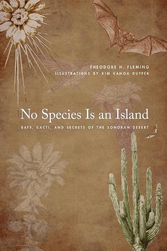 No Species Is an Island: Bats, Cacti, and Secrets of the Sonoran Desert (Paperback)