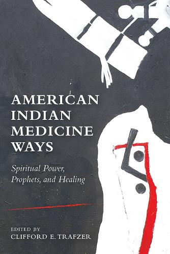 American Indian Medicine Ways: Spiritual Power, Prophets, and Healing (Paperback)