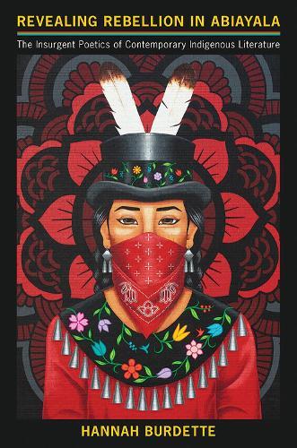 Revealing Rebellion in Abiayala: The Insurgent Poetics of Contemporary Indigenous Literature (Hardback)