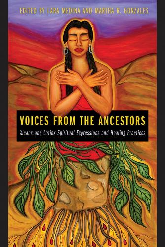 Voices from the Ancestors: Xicanx and Latinx Spiritual Expressions and Healing Practices (Paperback)