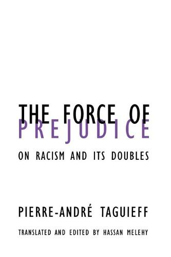 Force Of Prejudice: On Racism and Its Doubles - Contradictions of Modernity (Paperback)