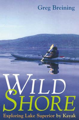 Wild Shore: Exploring Lake Superior by Kayak (Hardback)