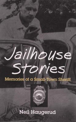 Jailhouse Stories: Memories of a Small-Town Sheriff (Hardback)