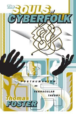 The Souls of Cyberfolk: Posthumanism as Vernacular Theory - Electronic Mediations (Paperback)