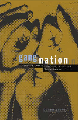 Gang Nation: Delinquent Citizens In Puerto Rican, Chicano, And Chicana Narratives (Paperback)