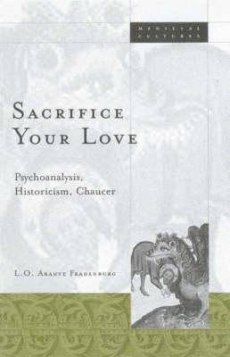 Sacrifice Your Love: Psychoanalysis, Historicism, Chaucer - Medieval Cultures (Paperback)