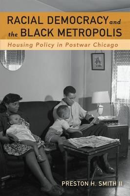 Racial Democracy and the Black Metropolis: Housing Policy in Postwar Chicago (Hardback)