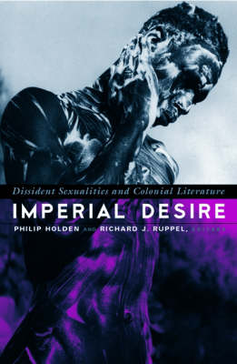 Imperial Desire: Dissident Sexualities And Colonial Literature (Paperback)