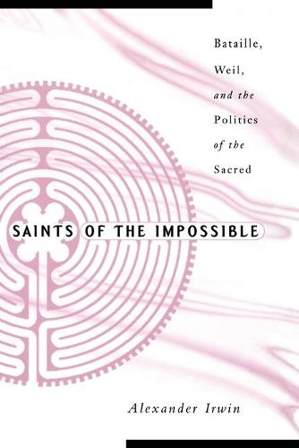 Saints Of The Impossible: Bataille, Weil, And The Politics Of The Sacred (Paperback)