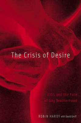 Crisis Of Desire: Aids And The Fate Of Gay Brotherhood (Paperback)