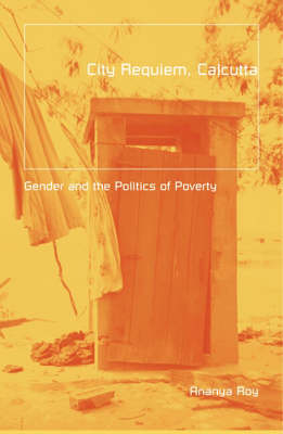 City Requiem, Calcutta: Gender And The Politics Of Poverty - Globalization and Community (Paperback)