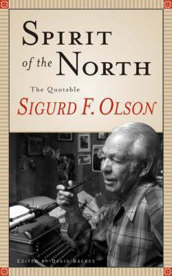 Spirit Of The North: The Quotable Sigurd F. Olson (Hardback)