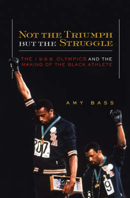 Not the Triumph But the Struggle: The 1968 Olympics and the Making of the Black Athlete - Critical American Studies (Paperback)