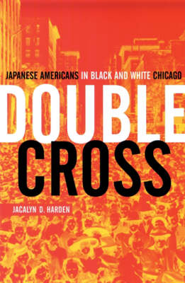 Double Cross: Japanese Americans In Black And White Chicago (Paperback)