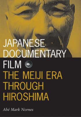 Japanese Documentary Film: The Meiji Era Through Hiroshima - Visible Evidence (Paperback)