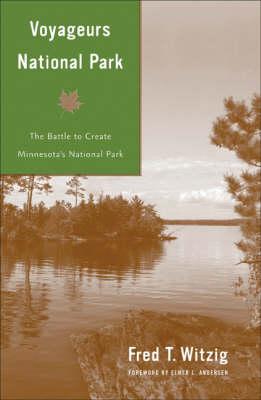 Voyageurs National Park: The Battle to Create Minnesota's National Park (Paperback)