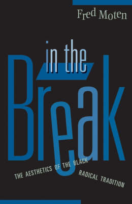 In The Break: The Aesthetics Of The Black Radical Tradition (Paperback)
