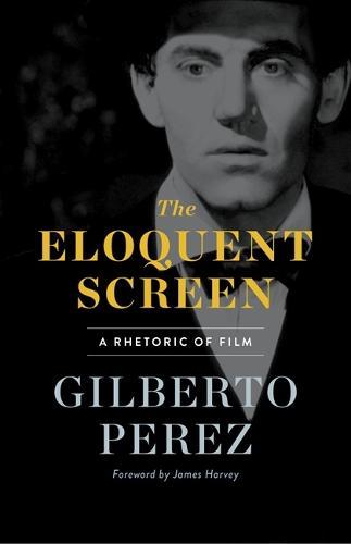 The Eloquent Screen: A Rhetoric of Film (Paperback)