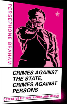 Crimes against the State, Crimes against Persons: Detective Fiction in Cuba and Mexico (Paperback)