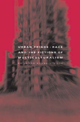 Urban Triage: Race And The Fictions Of Multiculturalism - Critical American Studies (Paperback)