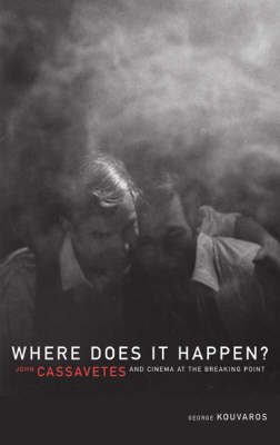 Where Does It Happen: John Cassavetes And Cinema At The Breaking Point (Paperback)