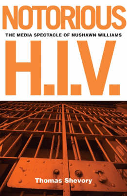 Notorious H.I.V.: The Media Spectacle Of Nushawn Williams (Paperback)