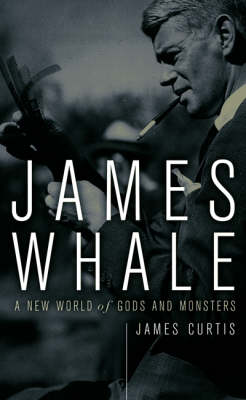 James Whale: A New World Of Gods And Monsters (Paperback)