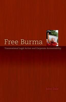 Free Burma: Transnational Legal Action and Corporate Accountability (Hardback)