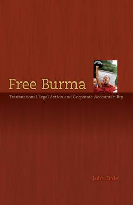 Free Burma: Transnational Legal Action and Corporate Accountability (Paperback)